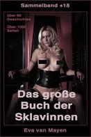 Eva van Mayen: Das große Buch der Sklavinnen