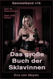 Das große Buch der Sklavinnen - Über 60 Geschichten - Über 1.000 Seiten - von Eva van Mayen