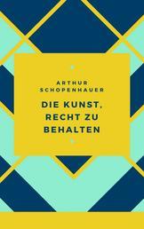 Schopenhauer - Die Kunst, Recht zu behalten - 38 Kunstgriffe