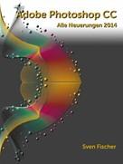 Sven Fischer: Adobe Photoshop CC 2014