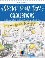 Sketch Your Day Challenges - Gestaltung, Schritt-für-Schritt-Anleitungen, Praxis-Tipps