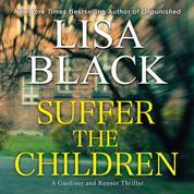 Suffer the Children - A Gardiner and Renner Thriller 4 (Unabridged)