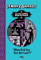 Lemony Snicket: When Did You See Her Last?