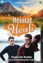 Heimat-Heidi 46 – Heimatroman - Ungleiche Brüder