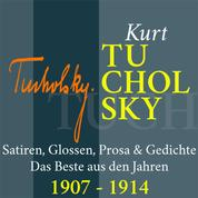 Kurt Tucholsky: Satiren, Glossen, Prosa und Gedichte - Das Beste aus den Jahren 1907 – 1914