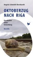Angela Schmidt-Bernhardt: Oktoberzug nach Riga ★★★