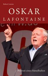 Oskar Lafontaine - Portrait eines Rätselhaften