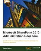 Peter Serzo: Microsoft SharePoint 2010 Administration Cookbook