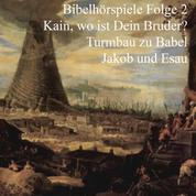Kain und Abel - Turmbau zu Babel - Jakob und Esau - Bibelhörspiele 2