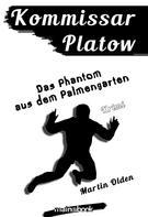 Martin Olden: Kommissar Platow, Band 12: Das Phantom aus dem Palmengarten ★★★★