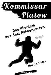 Kommissar Platow, Band 12: Das Phantom aus dem Palmengarten - Kriminalroman