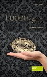 Lupenrein - Ein Frankfurt-Krimi