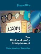 Jürgen Klos: Der Klickbankprofi - Erfolgskonzept Affiliate ★