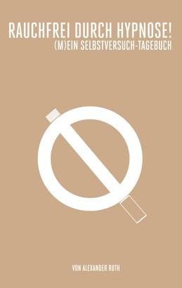 Rauchfrei durch Hypnose! (M)ein Selbstversuch-Tagebuch