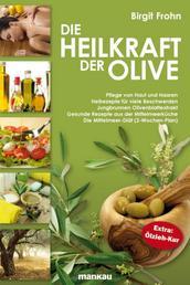 Die Heilkraft der Olive - Pflege von Haut und Haaren - Heilrezepte für viele Beschwerden - Jungbrunnen Olivenblattextrakt - Gesunde Rezepte aus der Mittelmeerküche - Die Mittelmeer-Diät (2-Wochen-Plan). Extra: Ölzieh-Kur