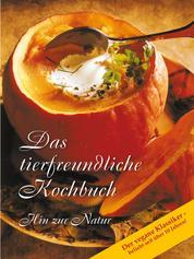 Das tierfreundliche Kochbuch - Hin zur Natur. Der vegane Klassiker - beliebt seit über 10 Jahren!