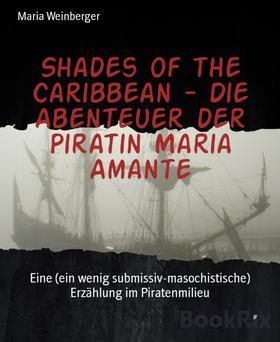 Shades of the Caribbean - Die Abenteuer der Piratin Maria Amante