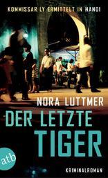 Der letzte Tiger - Kommissar Ly ermittelt in Hanoi. Kriminalroman.