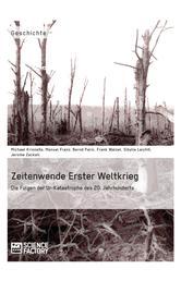 Zeitenwende Erster Weltkrieg. Die Folgen der Ur-Katastrophe des 20. Jahrhunderts