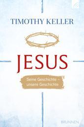 Jesus - Seine Geschichte - unsere Geschichte