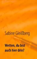 Sabine Gleißberg: Wetten, du bist auch hier drin?
