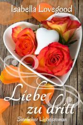 Liebe zu dritt - Sinnlicher Liebesroman