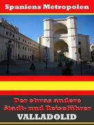 A.D. Astinus: Valladolid - Der etwas andere Stadt- und Reiseführer - Mit Reise - Wörterbuch Deutsch-Spanisch