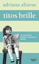 Titos Brille - Die Geschichte meiner strapaziösen Familie
