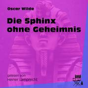 Die Sphinx ohne Geheimnis (Ungekürzt)