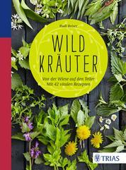 Wildkräuter - Von der Wiese auf den Teller - mit 42 vitalen Rezepten