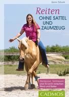 Karin Tillisch: Reiten ohne Sattel und Zaumzeug