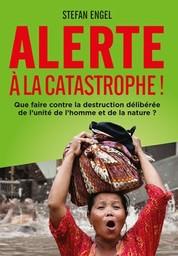 Alerte à la Catastrophe! Que faire contre la destruction délibérée de l'unité de l'homme et de la nature?