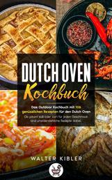 Dutch Oven Kochbuch - Das Outdoor Kochbuch mit 106 genüsslichen Rezepten für den Dutch Oven