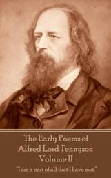"The Early Poems of Alfred Lord Tennyson - Volume II - ""I am a part of all that I have met."""