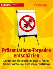 Präsentations-Torpedos entschärfen - So überleben Sie persönliche Angriffe, Pannen, dumme Zwischenfragen und andere Störfaktoren