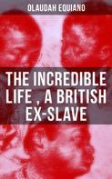 Olaudah Equiano: The Incredible Life of Olaudah Equiano, A British Ex-Slave