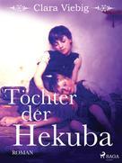 Clara Viebig: Töchter der Hekuba