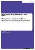 Fabian Renger: Management- und Finanzaspekte von Medizinischen Versorgungszentren (MVZ)