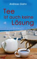 Andreas Glahn: Tee ist auch keine Lösung