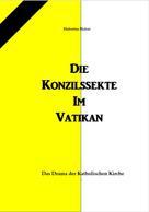Hubertus Huber: Die Konzilssekte im Vatikan