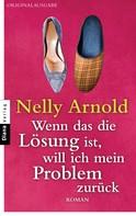 Nelly Arnold: Wenn das die Lösung ist, will ich mein Problem zurück ★★★★