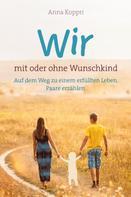Anna Koppri: Wir - mit oder ohne Wunschkind ★★