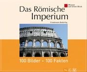 Das Römische Imperium: 100 Bilder - 100 Fakten - Wissen auf einen Blick