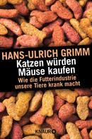 Hans-Ulrich Grimm: Katzen würden Mäuse kaufen ★★★★