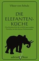 Viktor von Schulz: Die Elefantenküche