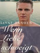 Liane Sanden: Wenn Liebe schweigt