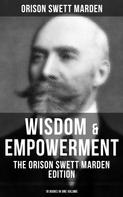 Orison Swett Marden: Wisdom & Empowerment: The Orison Swett Marden Edition (18 Books in One Volume)