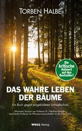Das wahre Leben der Bäume - Ein Buch gegen eingebildeten Umweltschutz