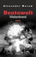 Alexander Merow: Beutewelt VII: Weltenbrand