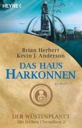 Das Haus Harkonnen - Der Wüstenplanet - Die frühen Chroniken 2 - Roman